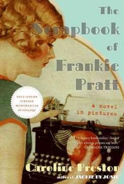 The scrapbook of Frankie Pratt : a novel in pictures / Caroline Preston.