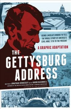 The Gettysburg Address : a graphic adaptation / written by Jonathan Hennessey ; art by Aaron McConnell ; lettering by Tom Orzechowski