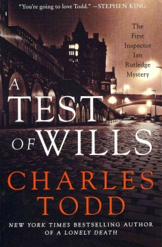 A test of wills : the first Inspector Rutledge mystery / Charles Todd.