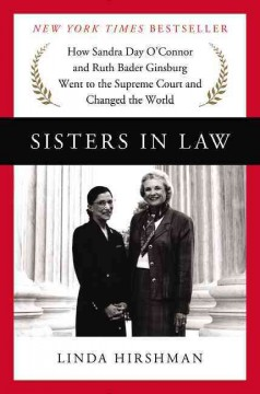 Sisters in law: how Sandra Day O'Connor and Ruth Bader Ginsburg went to the Supreme Court and changed the world – Linda R. Hirshman