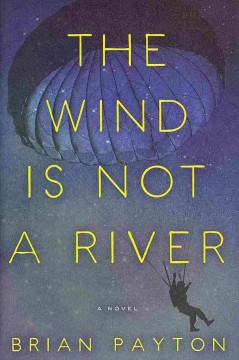 The wind is not a river / Brian Payton.