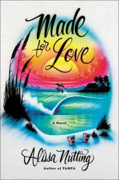Made for love: a novel / Alissa Nutting