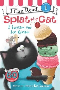 Cover of Splat the Cat: I Scream for Ice Cream