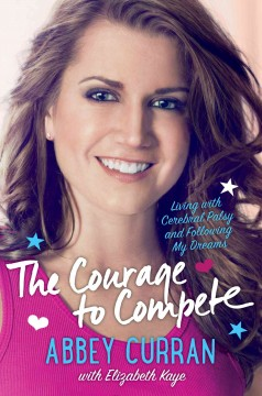 The Courage to Compete (Abbey Curran--Cerebral Palsy), book cover