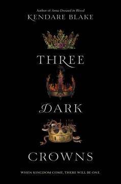Three dark crowns / Kendare Blake.