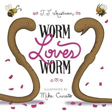 Worm Loves Worm by J.J. Austrian