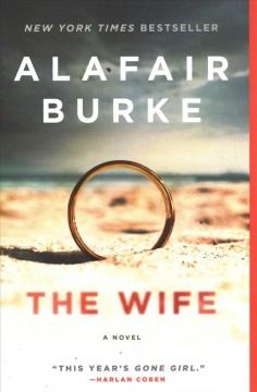 The wife : a novel of psychological suspense / Alafair Burke.