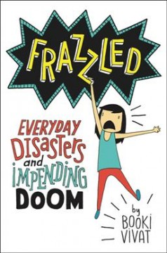 Frazzled: Everyday Disasters and Impending Doom by Booki Vivat