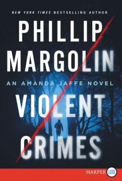 Violent crimes / Phillip Margolin.
