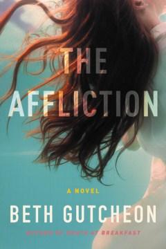 The affliction / Beth Gutcheon.