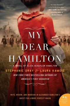 """My Dear Hamilton-a novel of Eliza Schuyler Hamilton""-Stephanie Dray"