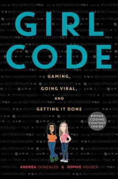 Girl Code: Gaming, Going Viral, and Getting it Done by Andrea Gonzales and Sophie Houser