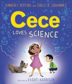 Cece loves science / Kimberly Derting and Shelli R. Johannes ; illustrations by Vashti Harrison.