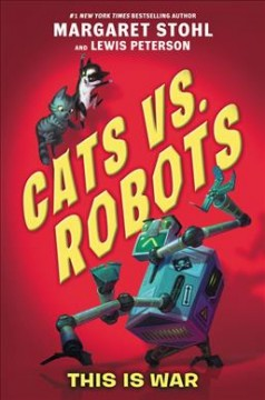 Cats Vs. Robots: This is War by Margaret Stohl and Lewis Peterson