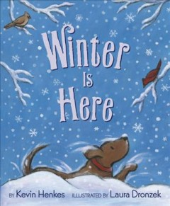 Winter is here / by Kevin Henkes ; illustrated by Laura Dronzek