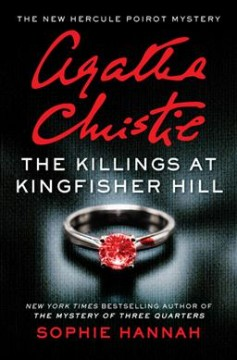The killings at Kingfisher Hill : the new Hercule Poirot mystery / Sophie Hannah.