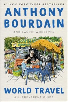 World travel by Anthony Bourdain and Laurie Woolever.