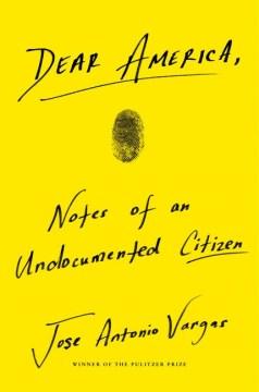 Dear America: Notes of an Undocumented CitizenJose Antonio Vargas