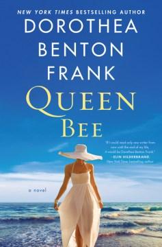Queen bee : a novel / Dorothea Benton Frank.