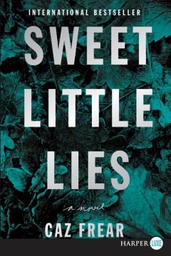 Sweet little lies : a novel Caz Frear