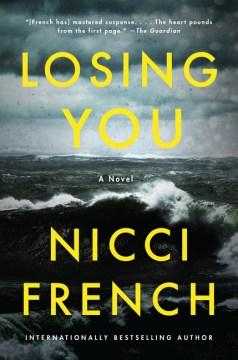 Losing you : a novel / Nicci French.