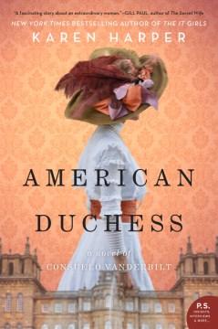 American duchess: a novel of Consuelo Vanderbilt / Karen Harper