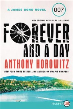 Forever and a day : a James Bond novel / Anthony Horowitz ; with original material by Ian Fleming.