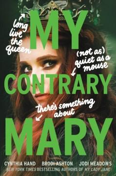My contrary Mary by Cynthia Hand, Brodi Ashton, Jodi Meadows.