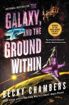 The galaxy, and the ground within / Becky Chambers