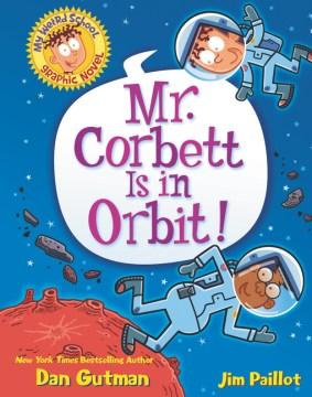 Mr. Corbett is in Orbit! by Dan Gutman