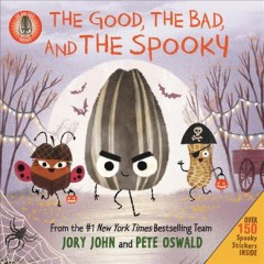 The good, the bad, and the spooky by written by Jory John, cover illustration by Pete Oswald ; interior illustrations by Saba Joshaghani based on artwork by Pete Oswald.