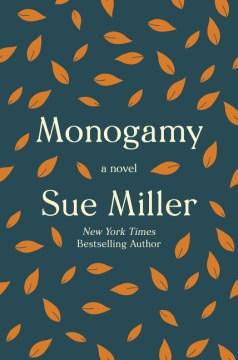 """""""Monogamy"""" - Sue Miller"""