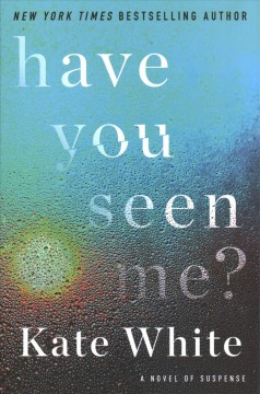 Have you seen me? / Kate White.