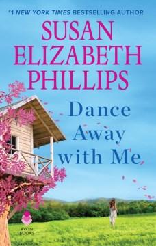 Dance away with me : a novel / Susan Elizabeth Phillips.