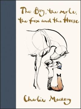 The boy, the mole, the fox and the horse / Charlie Mackesy.