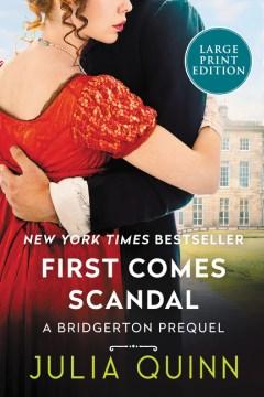 First comes scandal : a Bridgerton prequel Julia Quinn
