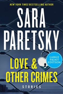 "Short stories. Selections;""Love & other crimes : stories Sara Paretsky"""