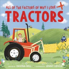 All of the factors of why I love tractors by written by Davina Bell ; illustrated by Jenny Lovlie.