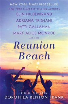 Reunion Beach by preface by Carrie Feron ; foreword by Peter Frank ; introduction by Victoria Benton Frank ; afterword by William Frank ; Patti Callahan, Elin Hilderbrand, Adriana Trigiani, Mary Alice Monroe, Cassandra King Conroy [and 5 others].