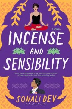 Incense and sensibility : a novel / Sonali Dev.