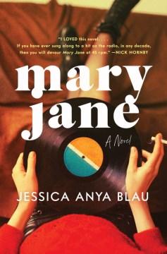 Mary Jane : a novel / Jessica Anya Blau.