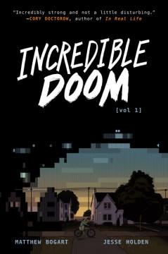 Incredible doom. Vol 1 / written and illustrated by Matthew Bogart ; story by Matthew Bogart & Jesse Holden.