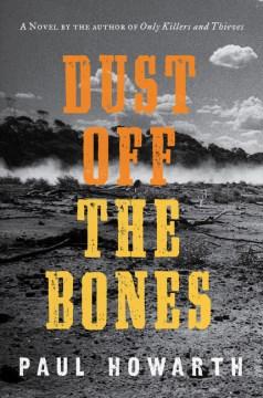 Dust off the bones : a novel / Paul Howarth.