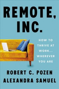 Remote, Inc.: How to Thrive at Work . . . Wherever You Are, by Robert C. Pozen
