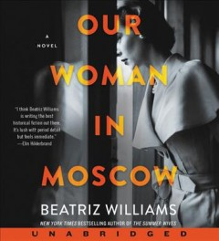 Our woman in Moscow by Beatriz Williams.