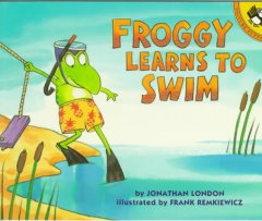 Froggy learns to swim by by Jonathan London ; illustrated by Frank Remkiewicz.