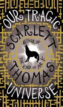 Our tragic universe / Scarlett Thomas.