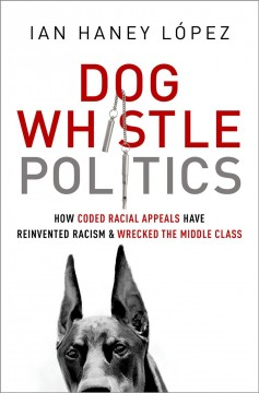 Dog Whistle Politics by Ian Haney Lopez