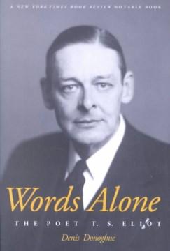 Words alone : the poet T.S. Eliot / Denis Donoghue.