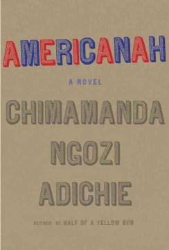 Americanah / Chimamanda Ngozi Adichie.